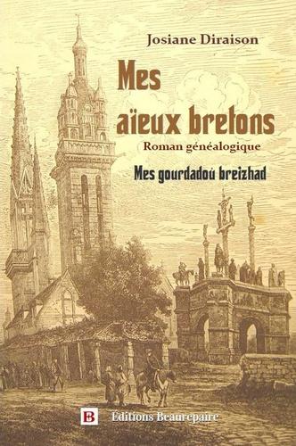 Josiane Diraison - Mes aïeux bretons - Roman généalogique.