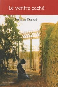 Josiane Dubois - Le ventre caché.