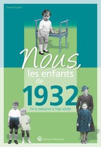 Josiane Dupont - Nous, les enfants de 1932 - De la naissance à l'âge adulte.