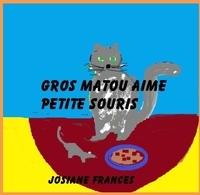 Josiane Francés - Gros matou aime petite souris.
