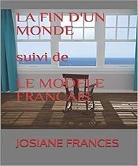 Josiane Francés - LA FIN D'UN MONDE suivi de LE MODELE FRANCAIS.