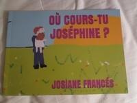 Josiane Francés - Où cours-tu Joséphine ?.