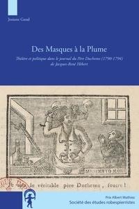 Josiane Gaud - Des masques à la plume - Théâtre et politique dans le journal du Père Duchesne (1790-1794) de Jacques-René Hébert.