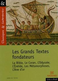 Josiane Grinfas-Bouchibti - Les Grands Textes Fondateurs - La Bible, le Coran, l'Odyssée, l'Enéide, les Métamorphoses, l'Ane d'or.