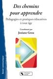 Josiane Grou - Des chemins pour apprendre - Pédagogies et pratiques éducatives à tout âge.