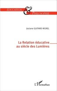 Josiane Guitard-Morel - La relation éducative au siècle des Lumières.