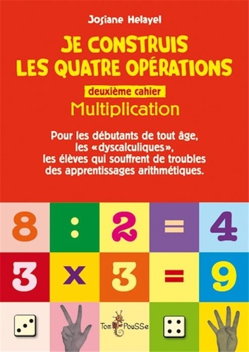 Josiane Hélayel - Je construis les quatre opérations - Second cahier : multiplication.
