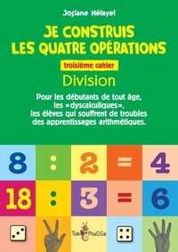Josiane Hélayel - Je construis les quatre opérations - Troisième cahier : division.