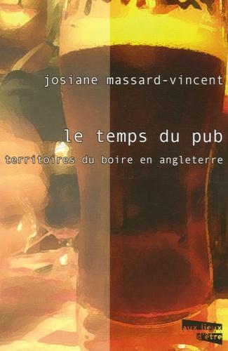Josiane Massard-Vincent - Le temps du pub - Territoires du boire en Angleterre.