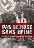 Josiane Mellier-Bruneau - Pas de rose sans épine - 1940-1945 - Un village de Touraine sous l'Occupation.