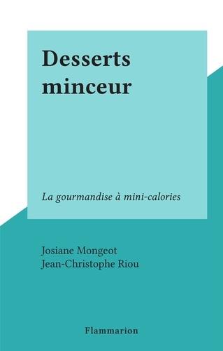 Josiane Mongeot et Jean-Christophe Riou - Desserts minceur - La gourmandise à mini-calories.