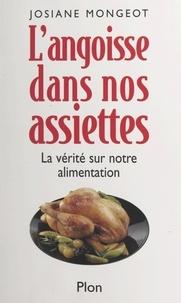 Josiane Mongeot - L'angoisse dans nos assiettes - La vérité sur notre alimentation.