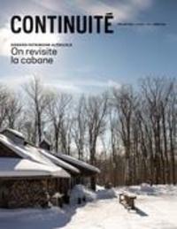Josiane Ouellet et Gilles Matte - Continuité  : Continuité. No. 164, Printemps 2020 - Patrimoine acéricole. On revisite la cabane.