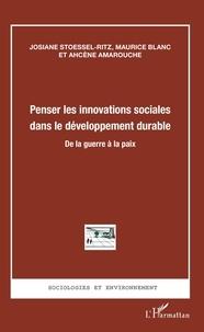 Josiane Stoessel-Ritz et Maurice Blanc - Penser les innovations sociales dans le développement durable - De la guerre à la paix.