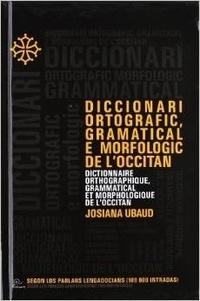Josiane Ubaud - Diccionari ortografico, grammaticel e morfologic de l'occitan.