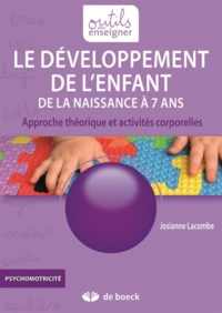 Josianne Lacombe - Le développement de l'enfant de la naissance à 7 ans - Approche théorique et activités corporelles.