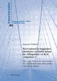 Josianne Veillette - Récit national et imaginaires identitaires au double prisme du « bilinguisme » et de la « migration » - Une autre lecture des dynamiques de cohabitation dans deux petites communes suisses.
