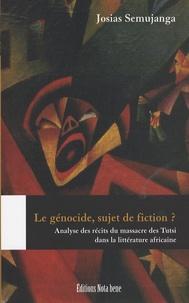 Josias Semujanga - Le génocide, sujet de fiction ? - Analyse des récits du massacre des Tutsi dans la littérature africaine.