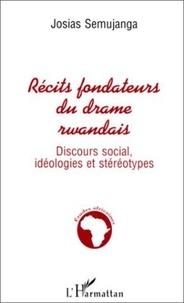Josias Semujanga - RECITS FONDATEURS DU DRAME RWANDAIS. - Discours social, idéologies et stéréotypes.
