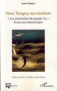 """Josick Mingam - Yves Tanguy surréaliste - """"La conviction du jamais vu"""", essai psychanalytique."""