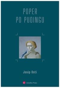 Josip Osti - Poper po pudingu - (66 zgodb in zgodbic, če pa jih, draga bralka ali bralec, bereš stoje na rokah, se ti zazdi, da jih je 99).