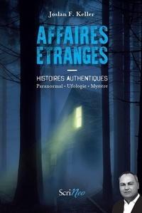 Joslan F Keller - Affaires étranges - Histoires authentiques : paranormal, ufologie, mystère.