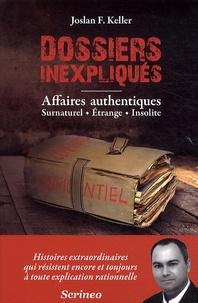 Joslan F Keller - Dossiers inexpliqués - Affaires authentiques, Surnaturel, Etrange, Insolite.
