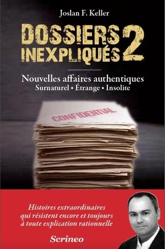 Joslan F Keller - Dossiers inexpliqués - Tome 2, Nouvelles affaires authentiques : surnaturel, étrange, insolite.