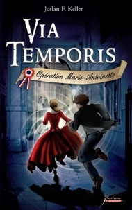 Joslan F Keller - Via Temporis Tome 1 : Opération Marie-Antoinette.