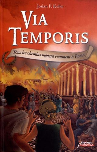 Joslan F Keller - Via Temporis Tome 3 : Tous les chemins mènent vraiment à Rome.