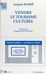 Josquin Barré - Vendre le tourisme culturel - Guide méthodologique.