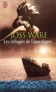 Joss Ware - Les réfugiés de l'Apocalypse.