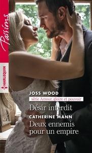 Joss Wood et Catherine Mann - Amour, gloire et pouvoir : Désir interdit ; Deux ennemis pour un empire.