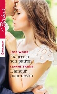 Joss Wood et Leanne Banks - Fiancée à son patron - L'amour pour destin.