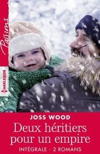 """Joss Wood - Intégrale de la série """"Deux héritiers pour un empire""""."""