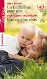 Joss Wood et Vicki Lewis Thompson - Un Ballantyne pour père ; Une vie à tes côtés.