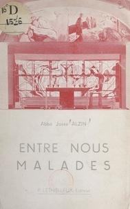 Josse Alzin - Entre nous, malades.
