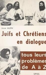Josse Alzin - Juifs et Chrétiens en dialogue - Tous leurs problèmes de A à Z.