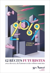 Josselin Bordat - 2069 - 12 récits futuristes avec de l'amour, du sexe et des robots tout nus.