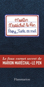 Josselin Bordat - Papy, tatie et moi - Le faux carnet secret de Marion Maréchal-Le Pen !.