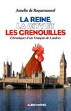 Josselin de Roquemaurel - La reine, la City et les grenouilles - Chronique d'un Français de Londres.