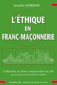 Josselin Morand - L'éthique en franc-maçonnerie - Comment porter nos valeurs hors du temple ?.