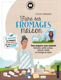 Josselin Thibaudault - Faire ses fromages maison - 35 recettes de fromages ultra-simples au lait de vache ou de chèvre.