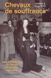 Josseline Bertin et Serge Bertin - Chevaux de souffrance - Les marathons de danse en Europe (1931-1960).