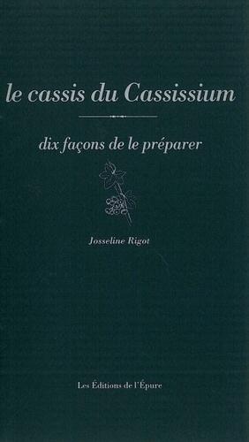 Josseline Rigot - Le cassis du Cassissium - Dix façons de le préparer.