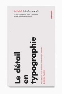 Jost Hochuli - Le détail en typographie - La lettre, l'interlettrage, le mot, l'espacement, la ligne, l'interlignage, la colonne.