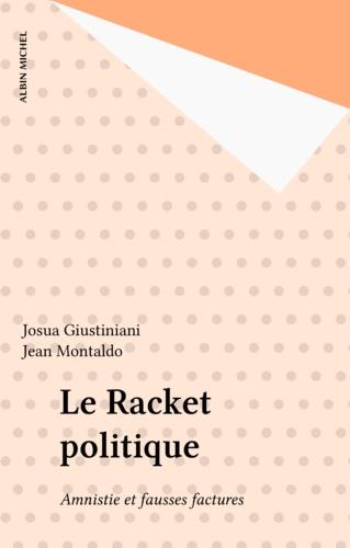 Le Racket politique. Amnistie et fausses factures