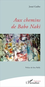 Josué Guébo - Aux chemins de Babo Naki.