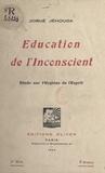 Josué Jéhouda - Éducation de l'inconscient - Étude sur l'hygiène de l'esprit.
