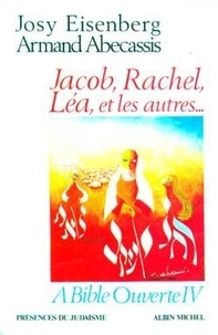 Josy Eisenberg et Armand Abécassis - A Bible ouverte - Tome 4, Jacob, Rachel, Léa et les autres.